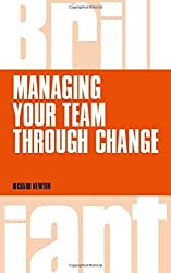 Managing Your Team Through Change (Brilliant Business) by Richard Newton (2014-11-27)