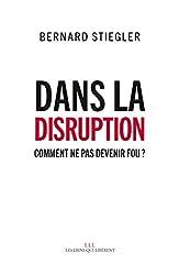 Dans la disruption: Comment ne pas devenir fou ? (LIENS QUI LIBER)