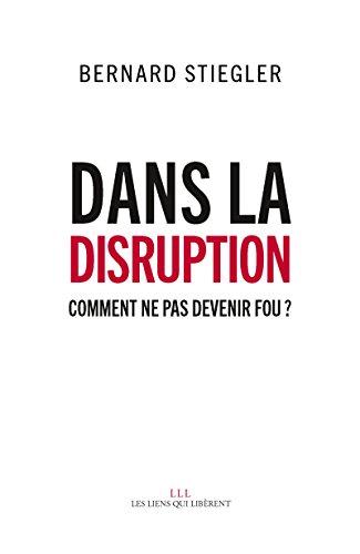 Dans la disruption: Comment ne pas devenir fou ?