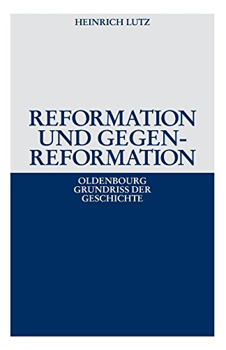 Reformation und Gegenreformation (Oldenbourg Grundriss der Geschichte, Band 10)