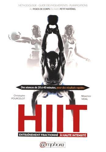 Hiit - Entrainement Fractionne a Haute Intensite - Méthodologie, Guide des mouvements, Planifications
