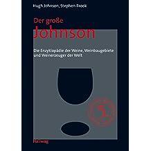 Der große Johnson: Die Enzyklopädie der Weine, Weinbaugebiete und Weinerzeuger der Welt.