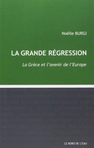 La grande régression : La Grèce et l'avenir de l'Europe par Noëlle Burgi, Collectif