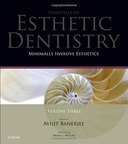 3: Minimally Invasive Esthetics: Essentials in Esthetic Dentistry Series, 1e