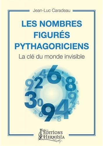 Les nombres figurs pythagoriciens: La cl du monde invisible
