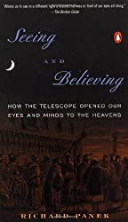 Seeing and Believing: How the Telescope Opened Our Eyes and Minds to the Heavens by Richard Panek (1999-10-01)