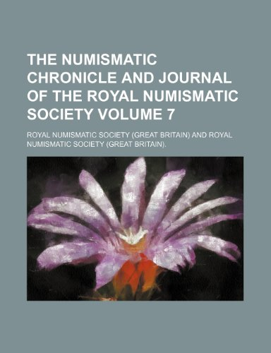 The Numismatic chronicle and journal of the Royal Numismatic Society Volume 7