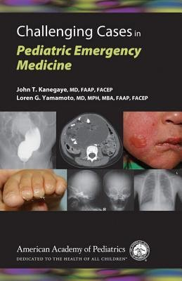 [(Challenging Cases in Pediatric Emergency Medicine)] [Author: Loren G. Yamamoto] published on (August, 2009)