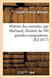 Histoire des croisades, illustrée de 100 grandes compositions