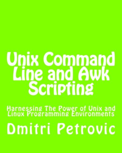 Unix Command Line and Awk Scripting: Harnessing The Power of Unix and Linux Programming Environments