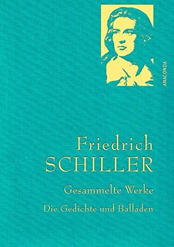 Friedrich Schiller - Gesammelte Werke: Die Gedichte und Balladen (Anaconda Gesammelte Werke)
