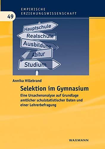 Selektion im Gymnasium: Eine Ursachenanalyse auf Grundlage amtlicher schulstatistischer Daten und einer Lehrerbefragung (Empirische Erziehungswissenschaft)