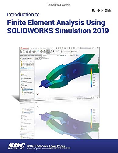 Introduction to Finite Element Analysis Using SOLIDWORKS Simulation 2019 por Randy Shih