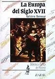 La Europa del siglo XVII (Historia - Biblioteca Básica De Historia - Serie «General»)