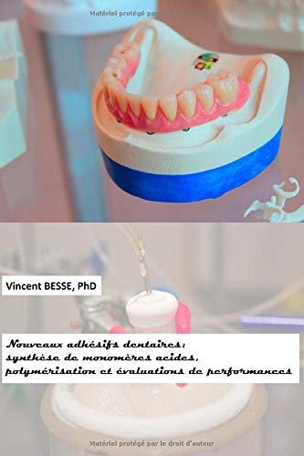 Nouveaux adhésifs dentaires : synthèse de monomères acides, polymérisation et évaluations de performances