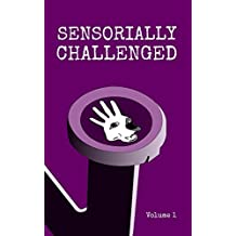 Sensorially Challenged Volume 1