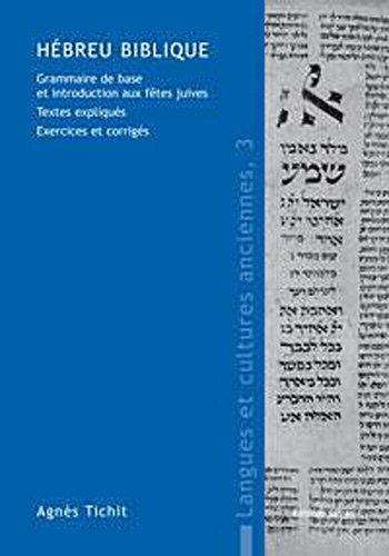 Hébreu biblique : Grammaire de base et introduction aux fêtes juives, textes expliqués - Exercices et corrigés par Agnès Tichit