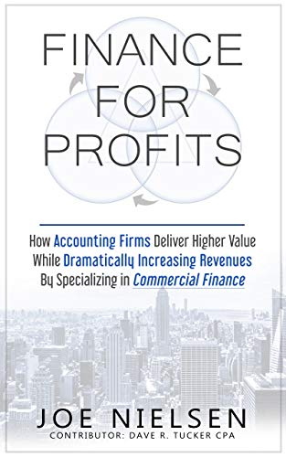 FINANCE FOR PROFITS: How Accounting Firms Deliver Higher Value While Dramatically Increasing Revenues By Specializing in Commercial Finance (English Edition)