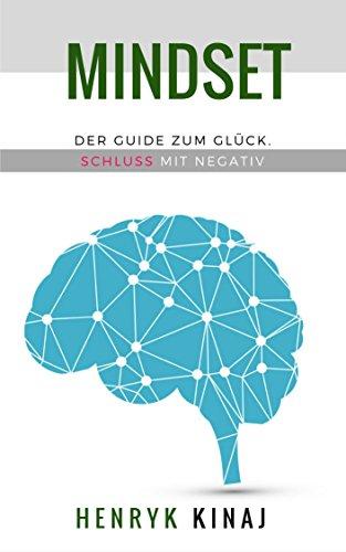 Persönlichkeitsentwicklung - Mindset - Schluss mit Negativ: Der Guide zum Glück