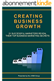 Creating Business Growth: 21 Successful Marketers Reveal Their Top Business Marketing Secrets. (MARKETING MAGICIAN PRACTICAL GUIDES) (English Edition)