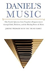 Daniel's Music: One Family?s Journey from Tragedy to Empowerment through Faith, Medicine, and the Healing Power of Music by Jerome Preisler (2015-03-03)