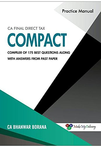 Direct Tax Compact Compiler - A Practice Manual for CA Final May 2017 Exam
