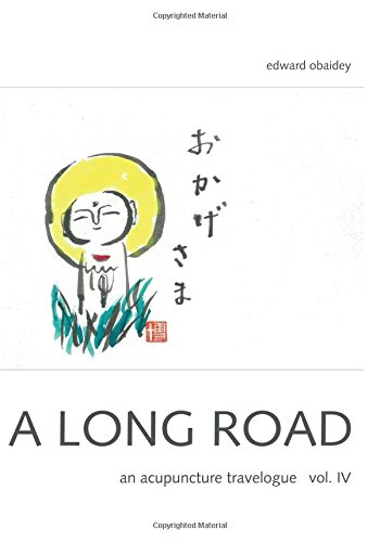 A Long Road Vol IV: An Acupuncture Travelogue: Volume 4