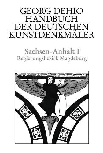 Handbuch der Deutschen Kunstdenkmäler, Sachsen-Anhalt (Dehio - Handbuch der deutschen Kunstdenkmäler, Band 1)