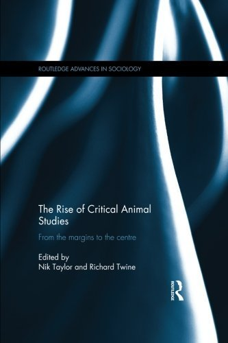 The Rise of Critical Animal Studies: From the Margins to the Centre (Routledge Advances in Sociology) (2015-10-01)