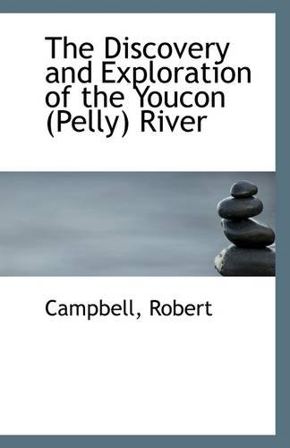 The Discovery and Exploration of the Youcon (Pelly) River