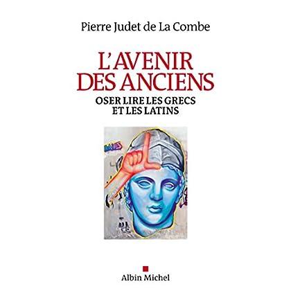 L'Avenir des Anciens : Oser lire les Grecs et les Latins