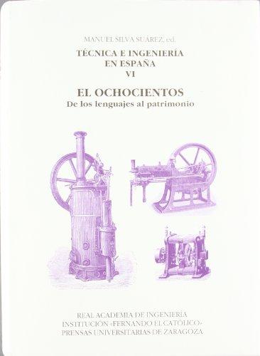 Técnica e ingeniería en España VI. El Ochocientos. De los lenguajes al patrimonio por Manuel (ed.) Silva Suárez