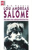 Lou Andreas Salome. Das Leben einer außergewöhnlichen Frau.