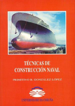Tecnicas de construccion naval/ Shipbuilding Techniques (Manuales) por Primitivo B. Gonzalez Lopez