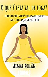 O que é esta tal de ioga? Tudo o que você necessita saber para começar a praticar (Portuguese Edition)
