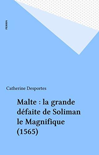 Malte : la grande dfaite de Soliman le Magnifique (1565)