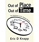 [ OUT OF PLACE OUT OF TIME: THE TESTIMONY OF DR. TRENTON STOWEL ] by Knapp, Eric D ( AUTHOR ) Dec-23-2003 [ Paperback ]