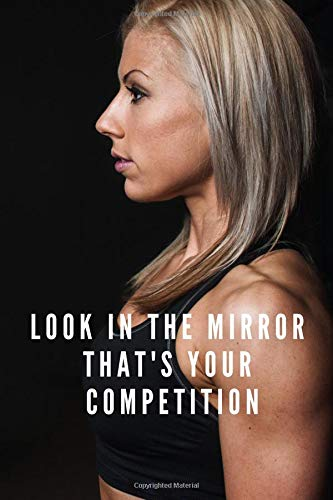 LOOK IN THE MIRROR THAT'S YOUR COMPETITION: MOTIVATIONAL WORKOUT NOTEBOOK por JASON MCLEISH