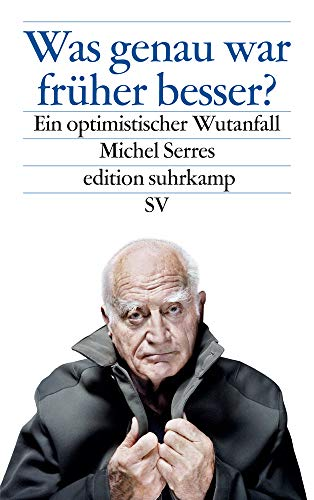 Buchseite und Rezensionen zu 'Was genau war früher besser?: Ein optimistischer Wutanfall (edition suhrkamp)' von Michel Serres