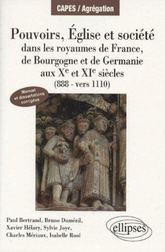 Pouvoirs Eglises et Société dans les royaumes de France, Bourgogne et Germanie (888-Vers 1110)
