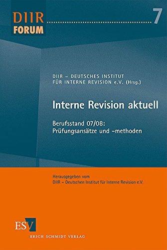 Interne Revision aktuell: Berufsstand 07/08: Prüfungsansätze und -methoden (DIIR-Forum, Band 7)