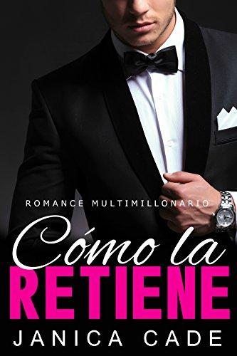Cómo la retiene LIBRO 11: Romance multimillonario (Serie Contrato con un multimillonario) por Janica Cade