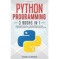 Python Programming: 3 Books in 1: Beginner's Guide + Intermediate Guide + Expert Guide to Learn Python Step-by-Step
