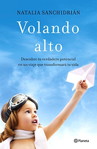 Volando alto: Descubre tu verdadero potencial en un viaje que transformará tu vida (No Ficción) por Natalia Sanchidrián Polo
