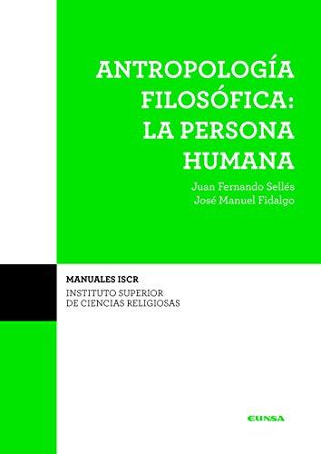 Antropología filosófica: la persona (Manuales del ISCR) por Juan Fernando Sellés Dauder