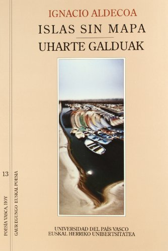 Islas sin mapa. Huarte galduak (Poesía Vasca Hoy - Gaur Egungo Euskal Poesia)