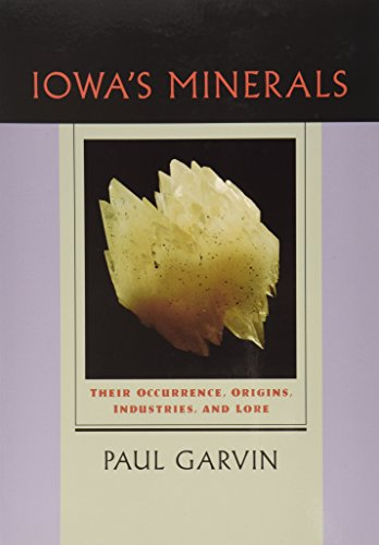 Iowa's Minerals: Their Occurance, Origins, Industries and Lore: Their Occurence, Origins, Industries and Lore (A Bur Oak Original)