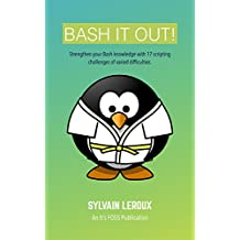 Bash it Out!: Strengthen your Bash knowledge with 17 scripting challenges of varied difficulties (English Edition)