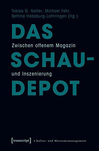 Das Schaudepot: Zwischen offenem Magazin und Inszenierung (Schriften zum Kultur- und Museumsmanagement)