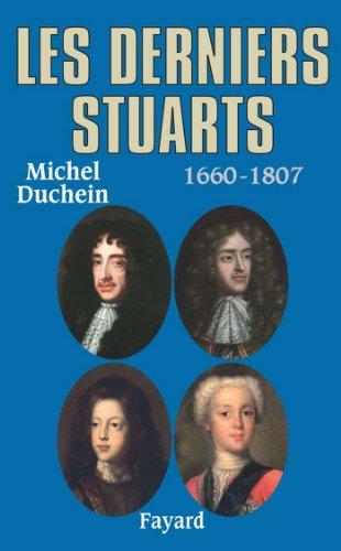 Les derniers Stuarts : 1660 - 1807 - Michel Duchein